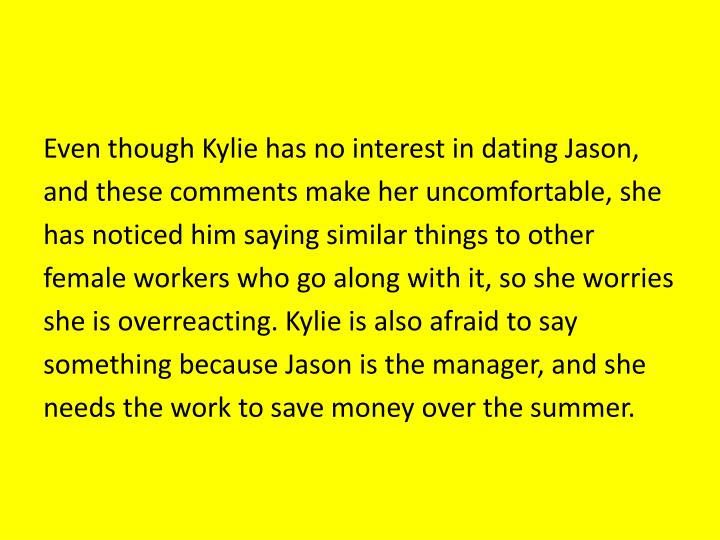 Even though Kylie has no interest in dating Jason,
