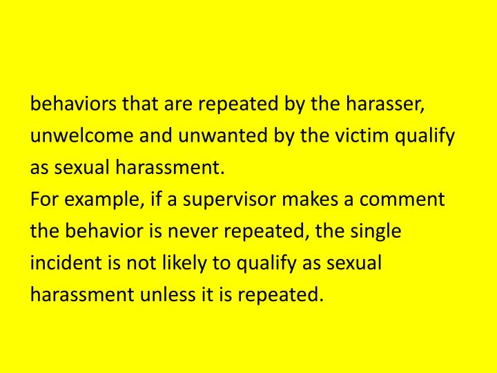 behaviors that are repeated by the harasser,