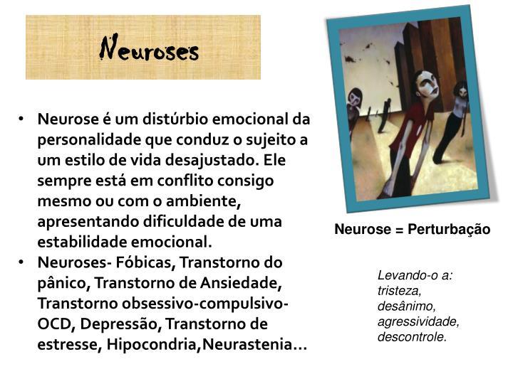Neurose é um distúrbio emocional da personalidade que conduz o sujeito a um estilo de vida desajustado. Ele sempre está em conflito consigo mesmo ou com o