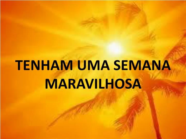 TENHAM UMA SEMANA MARAVILHOSA