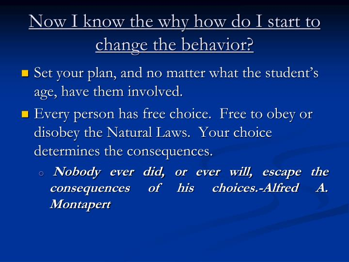Now I know the why how do I start to change the behavior?