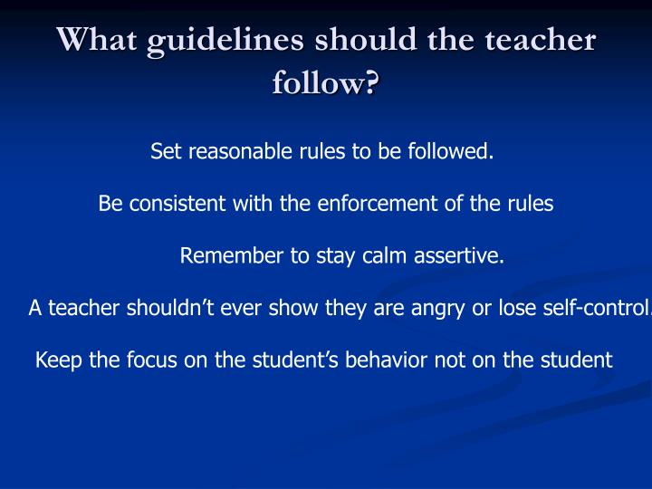 What guidelines should the teacher follow?