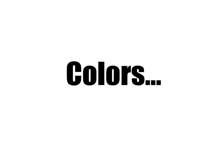 Colors…
