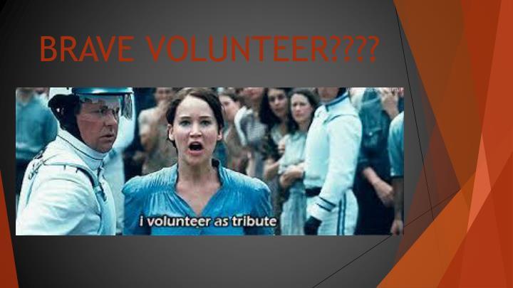 Brave volunteer