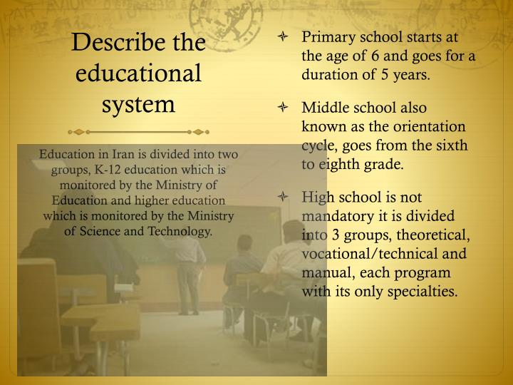 Primary school starts at the age of 6 and goes for a duration of 5 years.