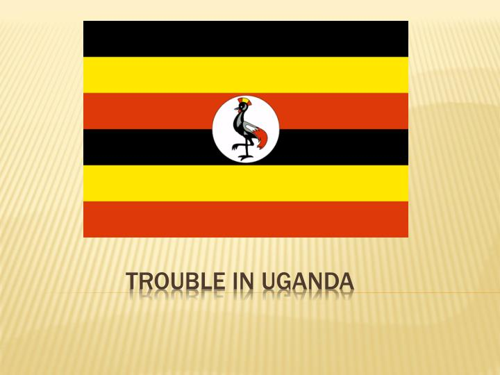 Trouble in Uganda