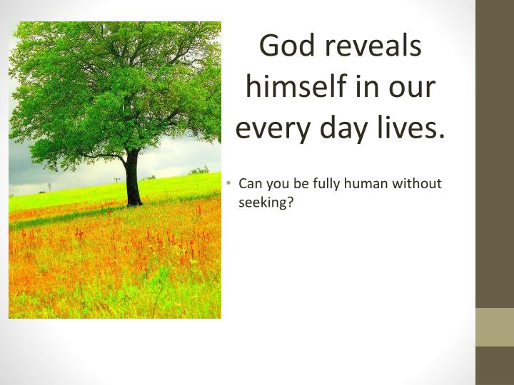 God reveals himself in our every day lives.