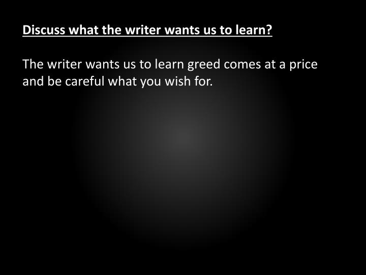 Discuss what the writer wants us to learn?