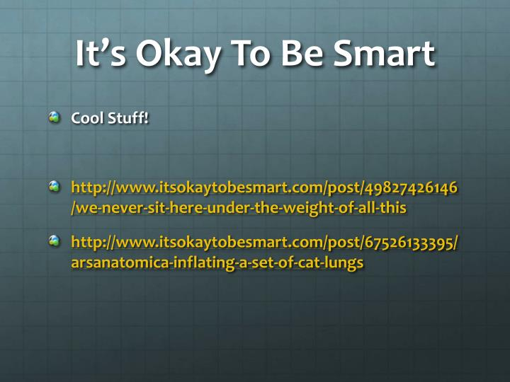 It's Okay To Be Smart
