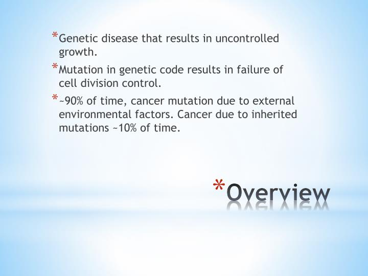 Genetic disease that results in uncontrolled growth.