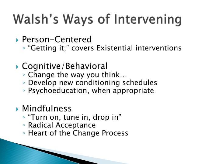 Walsh's Ways of Intervening