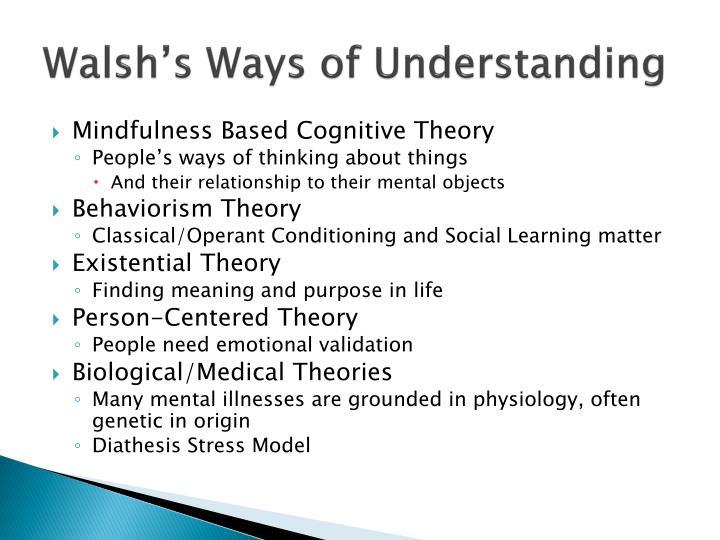 Walsh's Ways of Understanding