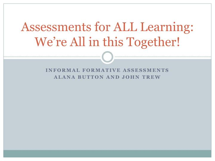 Assessments for all learning we re all in this together