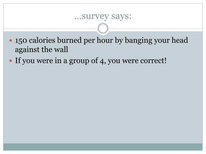 …survey says: