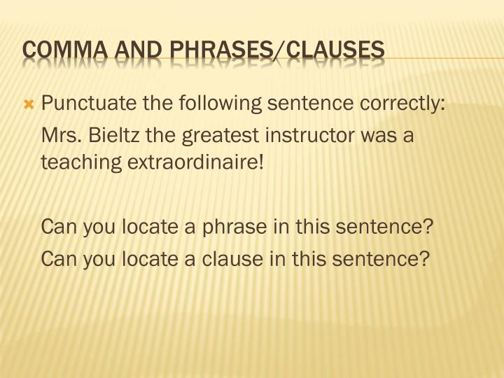 Punctuate the following sentence correctly: