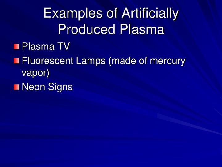 Examples of Artificially Produced Plasma