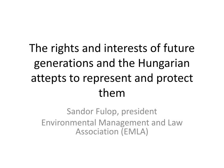 The rights and interests of future generations and the Hungarian