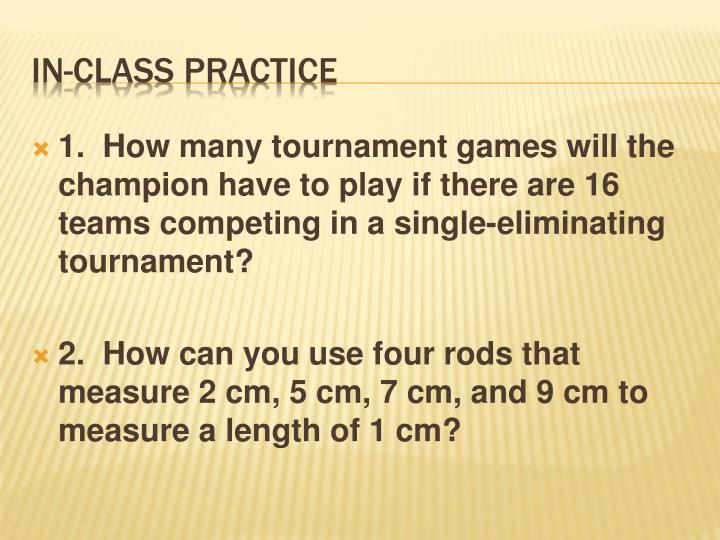 1.  How many tournament games will the champion have to play if there are 16 teams competing in a single-eliminating tournament?