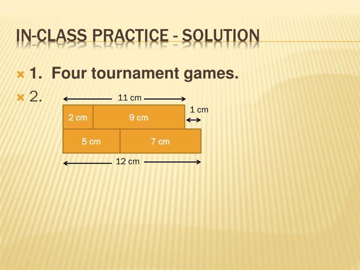 1.  Four tournament games.