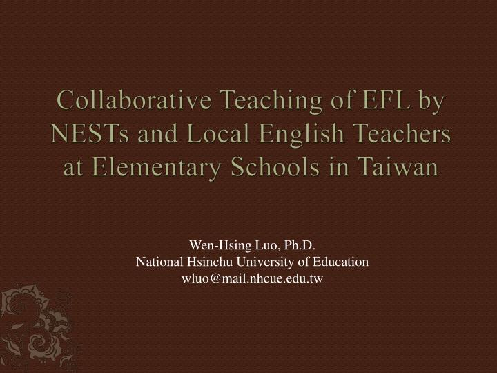 Collaborative teaching of efl by nests and local english teachers at elementary schools in taiwan