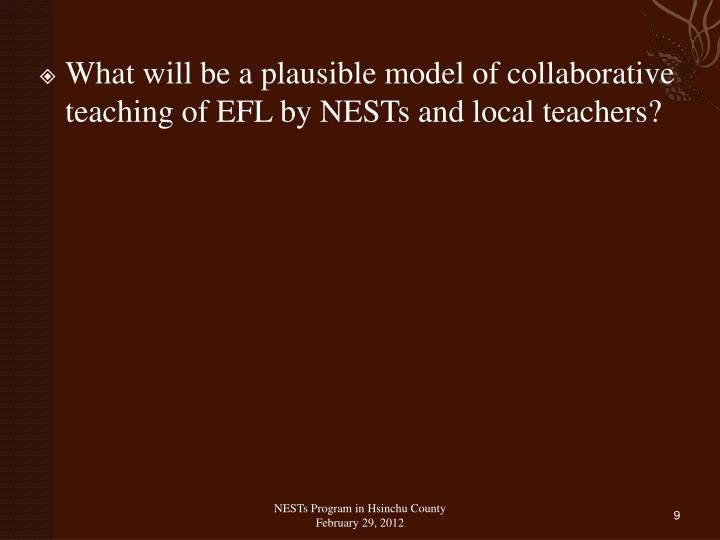 What will be a plausible model of collaborative teaching of EFL by NESTs and local teachers?