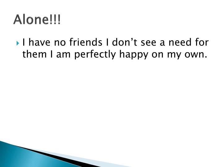 Alone!!!