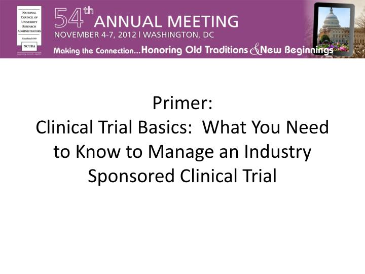 Primer clinical trial basics what you need to know to manage an industry sponsored clinical trial