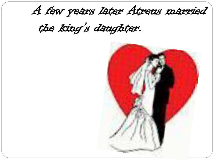 A few years later Atreus married the king's daughter.