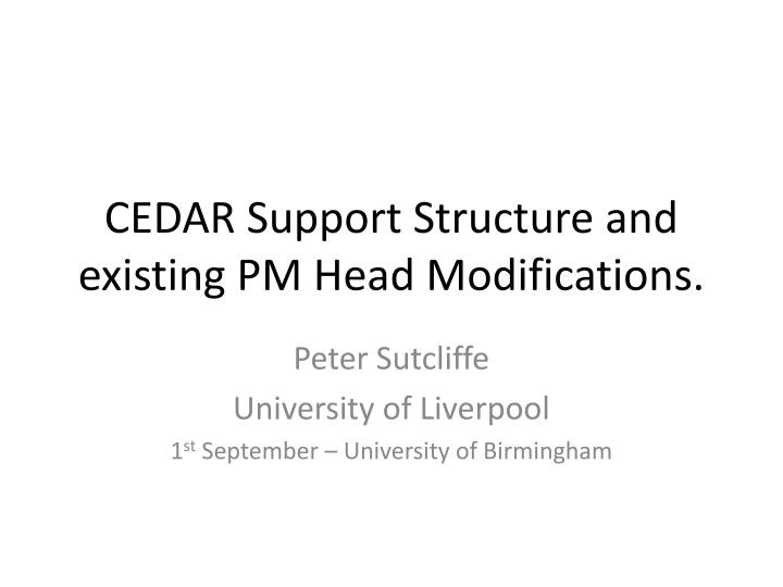 Cedar support structure and existing pm head modifications