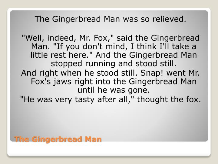 The Gingerbread Man was so relieved.