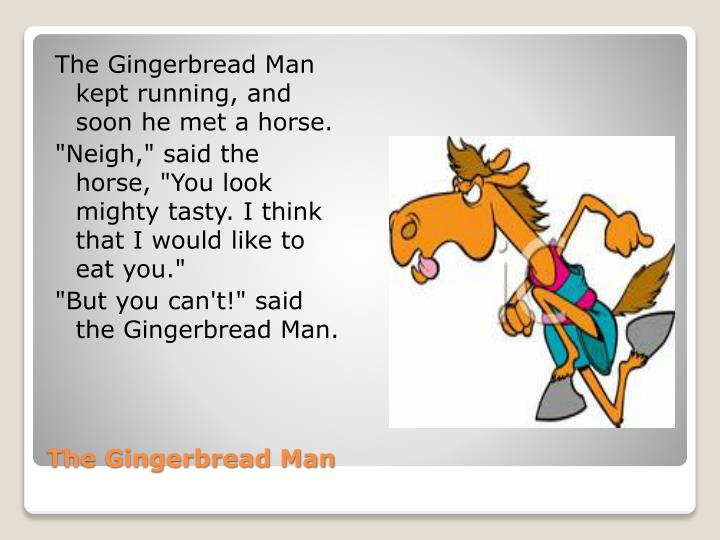 The Gingerbread Man kept running, and soon he met a horse.