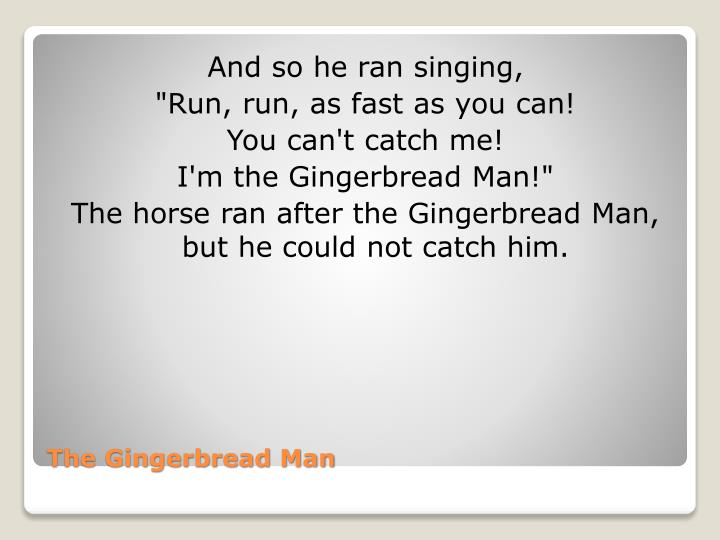 And so he ran singing,