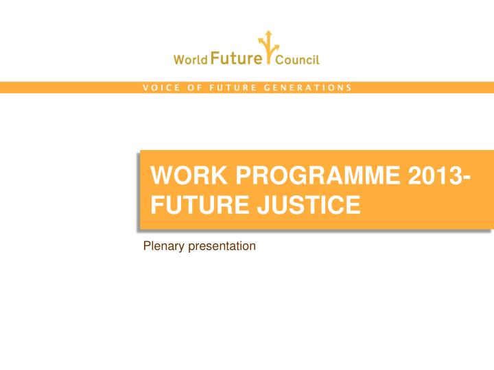 Work programme 2013 future justice