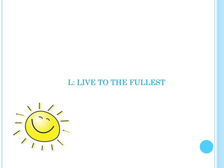 L: LIVE TO THE FULLEST