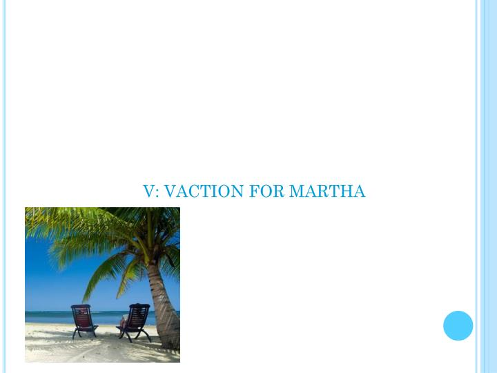 V: VACTION FOR MARTHA