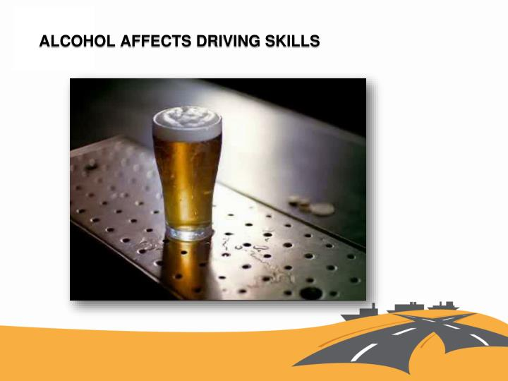 Alcohol affects driving skills