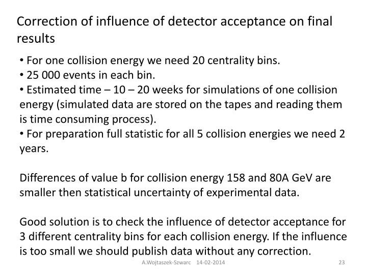 Correction of influence of detector acceptance on final results