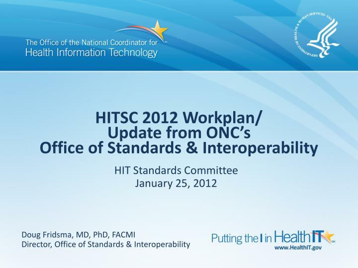 hitsc 2012 workplan update from onc s office of standards interoperability n.