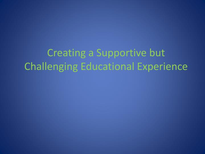 creating a supportive but challenging educational experience n.