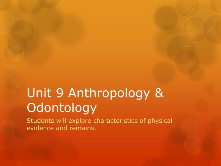 unit 9 anthropology odontology n.