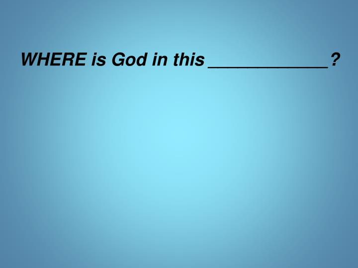 WHERE is God in this ____________?