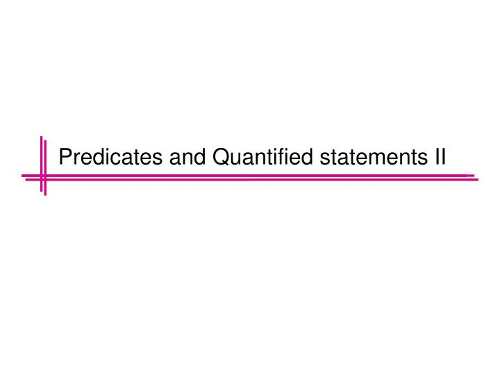 Predicates and Quantified statements II