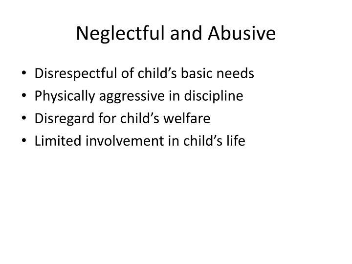 Neglectful and Abusive