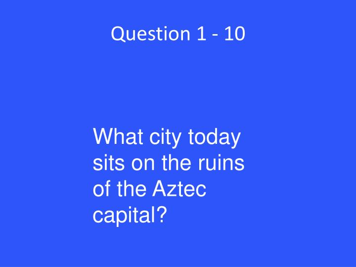 Question 1 - 10