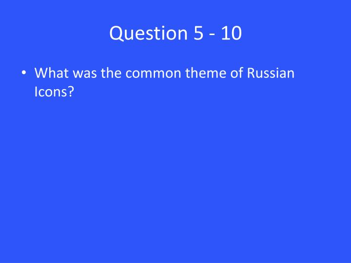Question 5 - 10