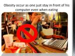 obesity occur as one just stay in front of his computer even when eating