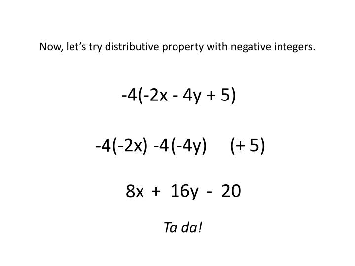 Now, let's try distributive property with negative integers.