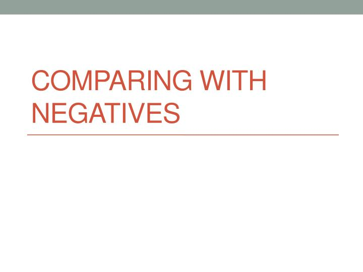 Comparing with negatives