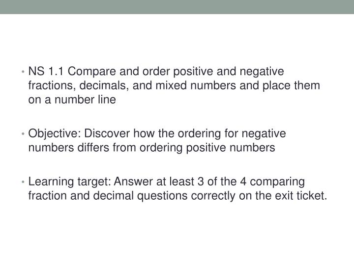 NS 1.1 Compare and order positive and negative fractions, decimals, and mixed numbers and place them...