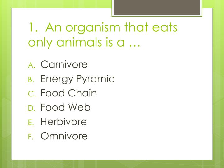 1 an organism that eats only animals is a